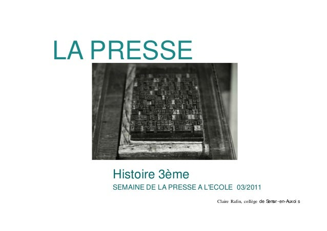 LA PRESSE SEMAINE DE LA PRESSE A L'ECOLE 03/2011 Claire Rafin, collège de Semur -en-Auxoi s Histoire 3ème