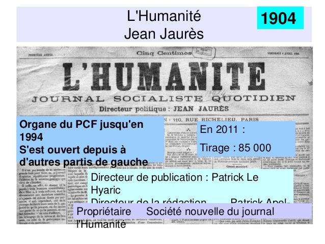 L'Humanité Jean Jaurès 1904 En 2011 : Tirage : 85 000 Directeur de publication : Patrick Le Hyaric Directeur de la rédacti...