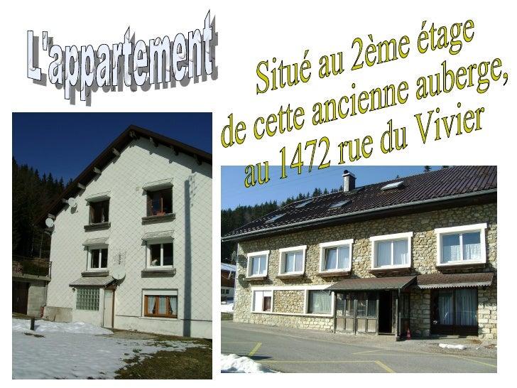 L'appartement Situé au 2ème étage de cette ancienne auberge, au 1472 rue du Vivier