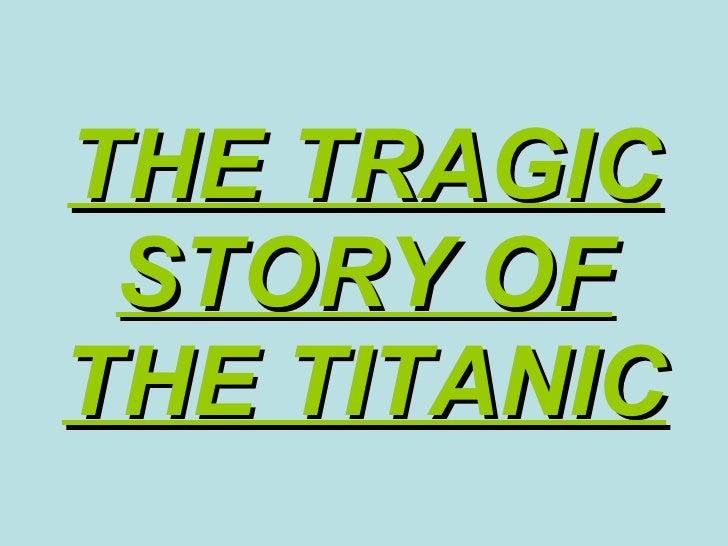 THE TRAGIC STORY OF THE TITANIC