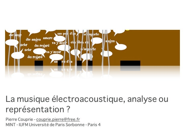 La musique électroacoustique, analyse ou représentation ? Pierre Couprie - couprie.pierre@free.fr MINT - IUFM Université d...