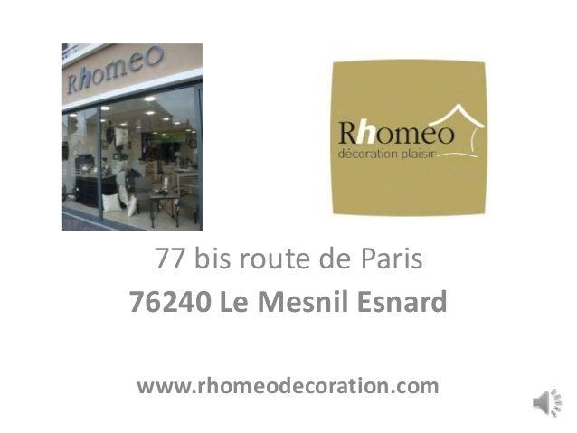77 bis route de Paris76240 Le Mesnil Esnardwww.rhomeodecoration.com
