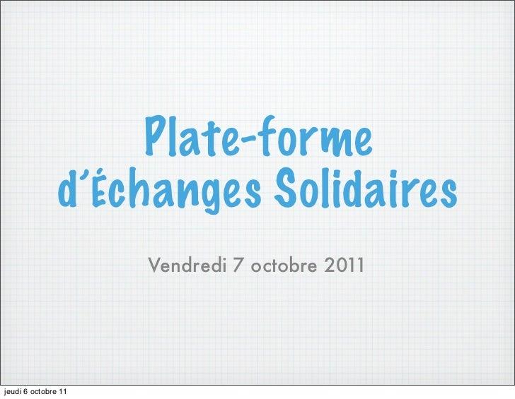 Plate-forme               d'Échanges Solidaires                     Vendredi 7 octobre 2011jeudi 6 octobre 11