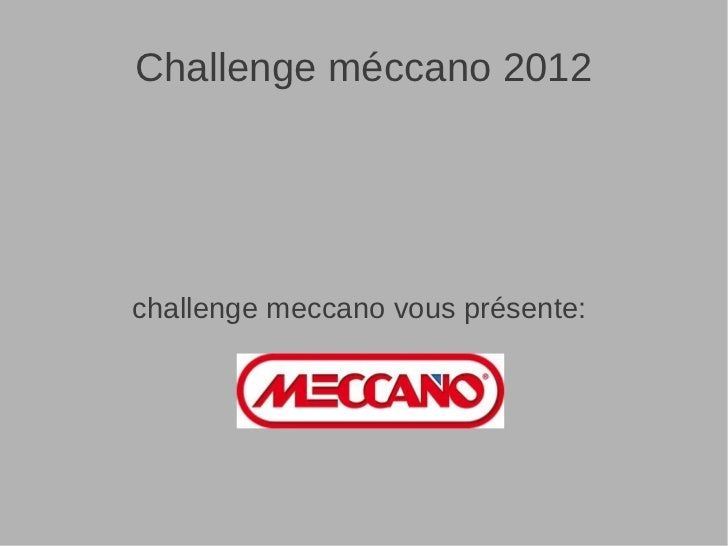 Challenge méccano 2012challenge meccano vous présente: