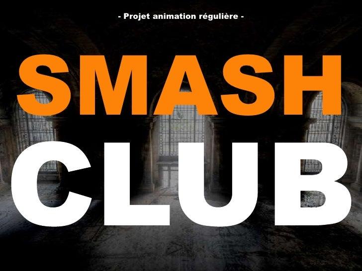 - Projet animation régulière -SMASH