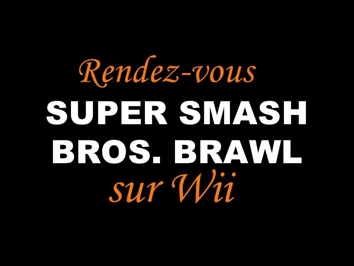 Rendez-vous..SUPER SMASHBROS. BRAWL  sur Wii.