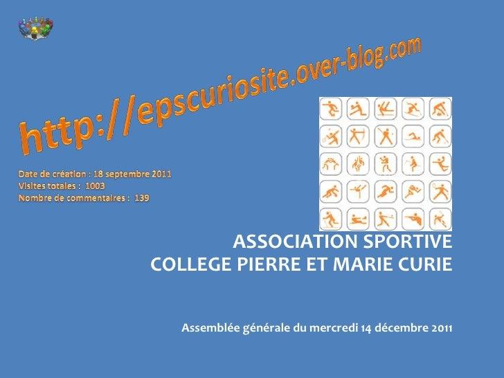 ASSOCIATION SPORTIVECOLLEGE PIERRE ET MARIE CURIE   Assemblée générale du mercredi 14 décembre 2011