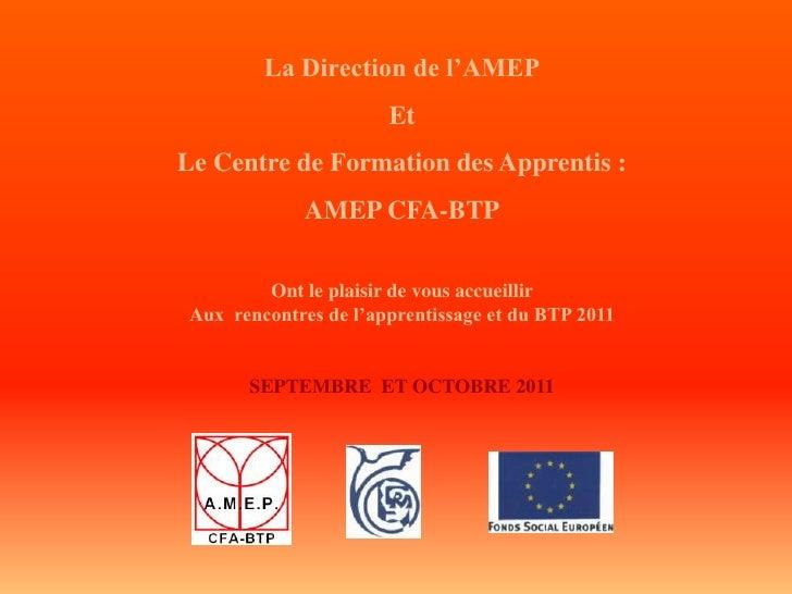 La Direction de l'AMEP                      EtLe Centre de Formation des Apprentis :             AMEP CFA-BTP        Ont l...