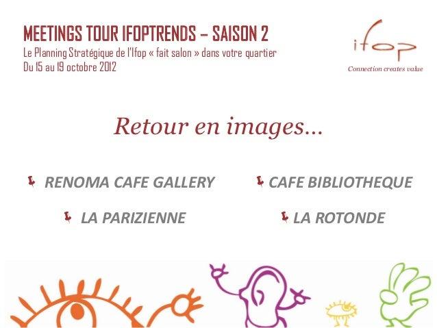 MEETINGS TOUR IFOPTRENDS – SAISON 2Le Planning Stratégique de l'Ifop « fait salon » dans votre quartierDu 15 au 19 octobre...