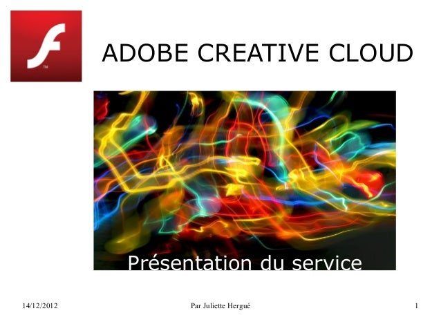 ADOBE CREATIVE CLOUD              Présentation du service14/12/2012          Par Juliette Hergué   1