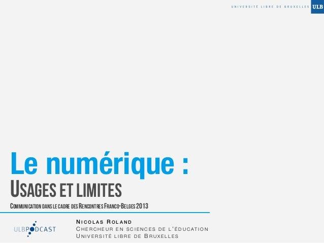 Le numérique :USAGES ET LIMITESCOMMUNICATION DANS LE CADRE DES RENCONTRES FRANCO-BELGES 2013                             N...