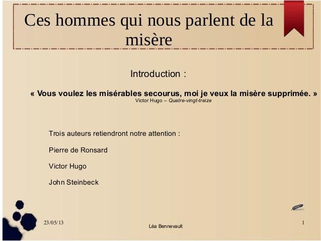 23/05/13 1Léa BennevaultCes hommes qui nous parlent de lamisèreIntroduction :« Vous voulez les misérables secourus, moi je...