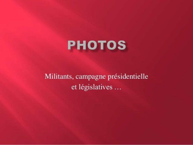 Militants, campagne présidentielleet législatives …
