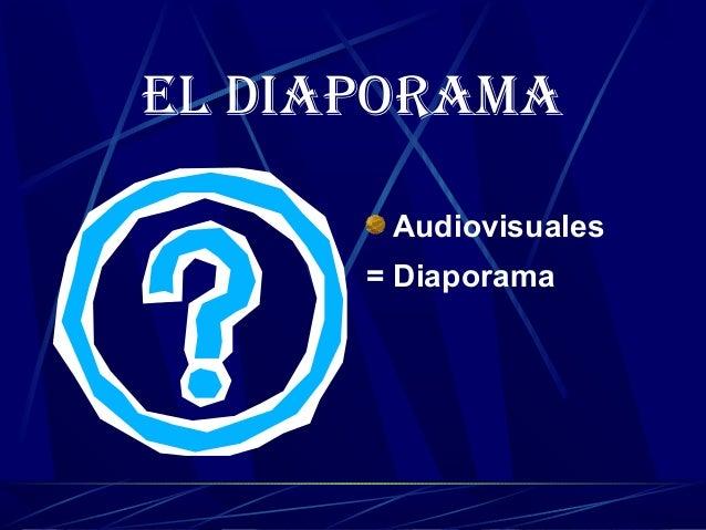 EL DIAPORAMA Audiovisuales = Diaporama