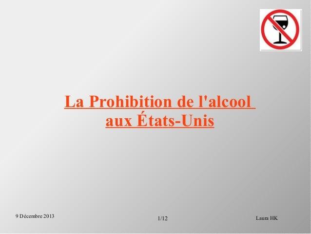 La Prohibition de l'alcool aux États-Unis  9 Décembre 2013  1/12  Laura HK