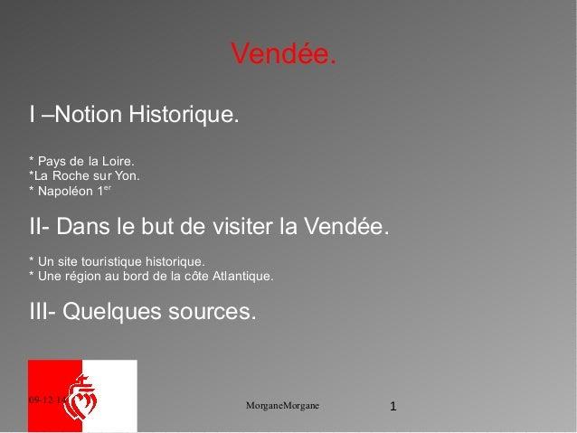 09-12-14 MorganeMorgane 1 Vendée. I –Notion Historique. * Pays de la Loire. *La Roche sur Yon. * Napoléon 1er II- Dans le ...