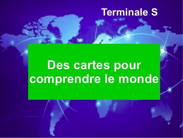 Terminale S Des cartes pour comprendre le monde