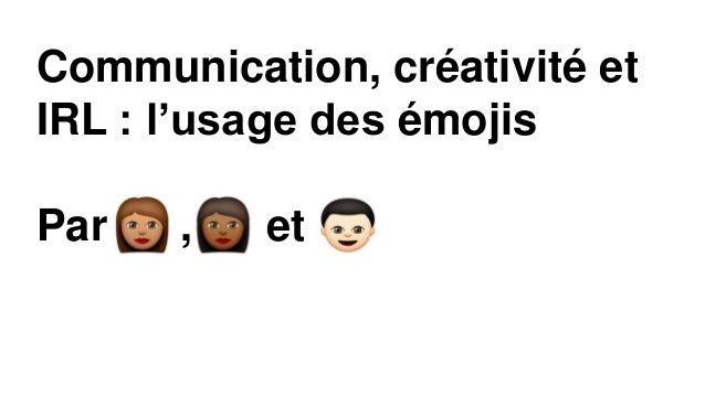 Communication, créativité et IRL : l'usage des émojis Par , et