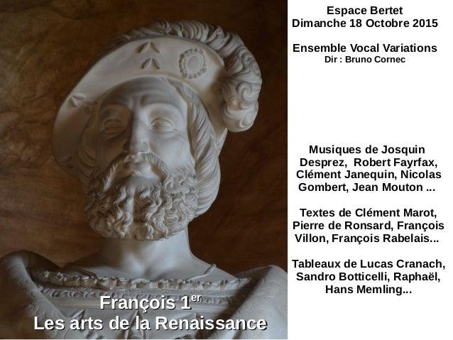 François 1François 1erer Les arts de la RenaissanceLes arts de la Renaissance Musiques de Josquin Desprez, Robert Fayrfax,...