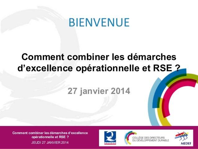 BIENVENUE Comment combiner les démarches d'excellence opérationnelle et RSE ? 27 janvier 2014  Comment combiner les démarc...