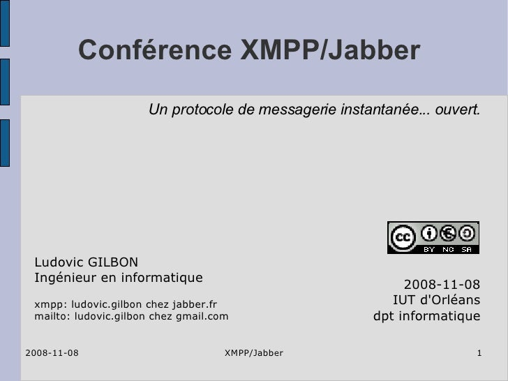Conférence XMPP/Jabber 2008-11-08 IUT d'Orléans dpt informatique Ludovic GILBON Ingénieur en informatique xmpp: ludovic.gi...