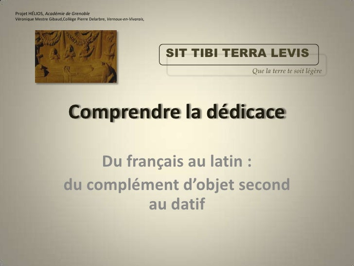 Comprendre la dédicace<br />Du français au latin : <br />du complément d'objet second au datif<br />Projet HÉLIOS, Académi...