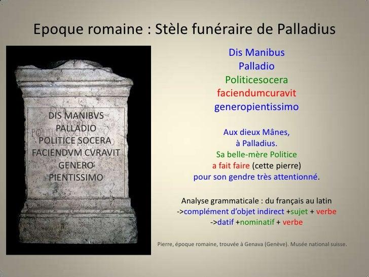 Epoque romaine : Stèle funéraire pour Palladius<br />Dis Manibus<br />Palladio <br />Politicesocera<br />faciendumcuravit<...
