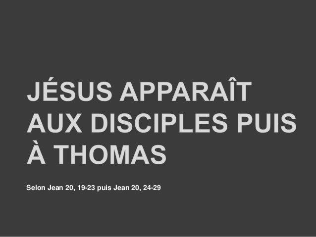 Selon Jean 20, 19-23 puis Jean 20, 24-29