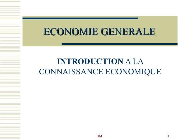 HM 1 ECONOMIE GENERALEECONOMIE GENERALE INTRODUCTION A LA CONNAISSANCE ECONOMIQUE