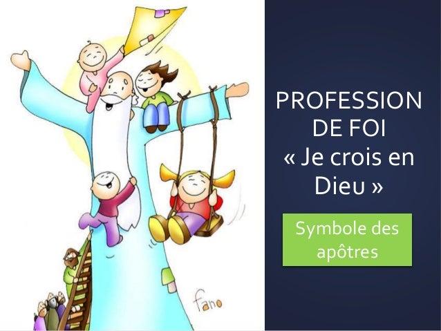 PROFESSION DE FOI « Je crois en Dieu » Symbole des apôtres