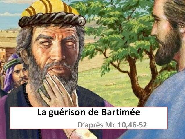La guérison de Bartimée D'après Mc 10,46-52