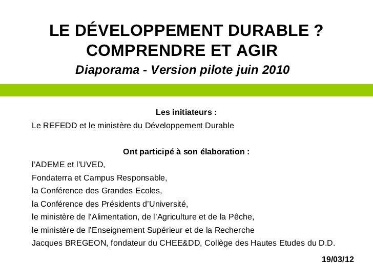 LE DÉVELOPPEMENT DURABLE ?        COMPRENDRE ET AGIR            Diaporama - Version pilote juin 2010                      ...