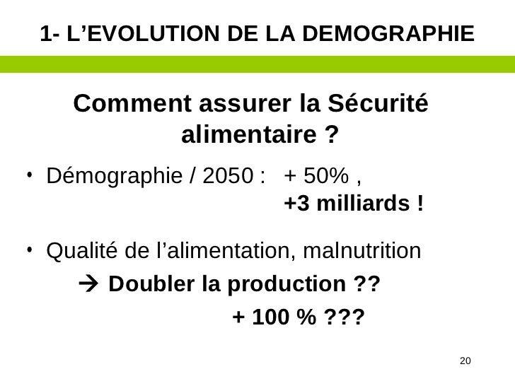 1- L'EVOLUTION DE LA DEMOGRAPHIE    Comment assurer la Sécurité          alimentaire ?• Démographie / 2050 : + 50% ,      ...
