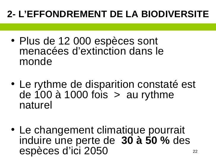 2- L'EFFONDREMENT DE LA BIODIVERSITE• Plus de 12 000 espèces sont  menacées d'extinction dans le  monde• Le rythme de disp...
