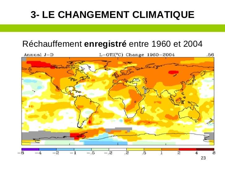 3- LE CHANGEMENT CLIMATIQUERéchauffement enregistré entre 1960 et 2004                                          23
