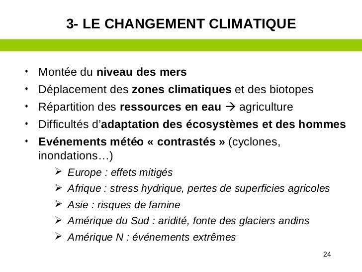 3- LE CHANGEMENT CLIMATIQUE• Montée du niveau des mers• Déplacement des zones climatiques et des biotopes• Répartition des...