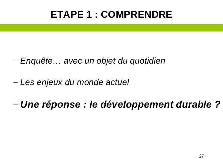 ETAPE 1 : COMPRENDRE– Enquête… avec un objet du quotidien– Les enjeux du monde actuel– Une réponse : le développement dura...