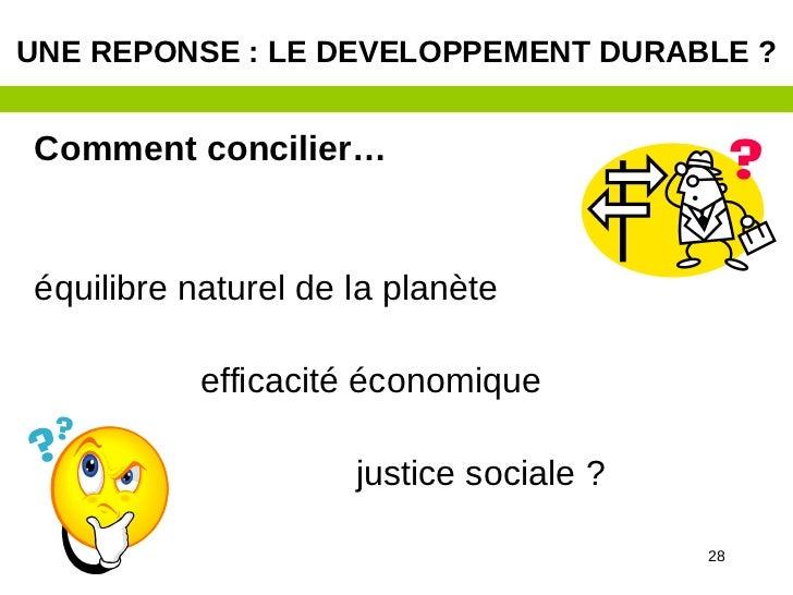 UNE REPONSE : LE DEVELOPPEMENT DURABLE ?Comment concilier…équilibre naturel de la planète           efficacité économique ...