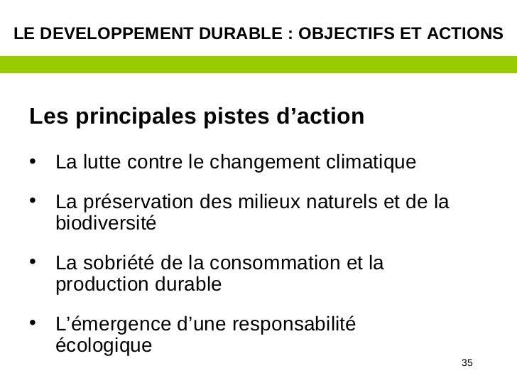 LE DEVELOPPEMENT DURABLE : OBJECTIFS ET ACTIONS Les principales pistes d'action • La lutte contre le changement climatique...