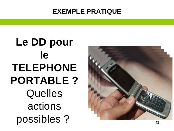 EXEMPLE PRATIQUE Le DD pour      leTELEPHONEPORTABLE ?   Quelles   actions possibles ?              42