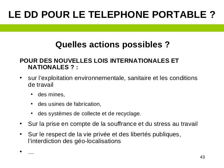 LE DD POUR LE TELEPHONE PORTABLE ?               Quelles actions possibles ? POUR DES NOUVELLES LOIS INTERNATIONALES ET   ...