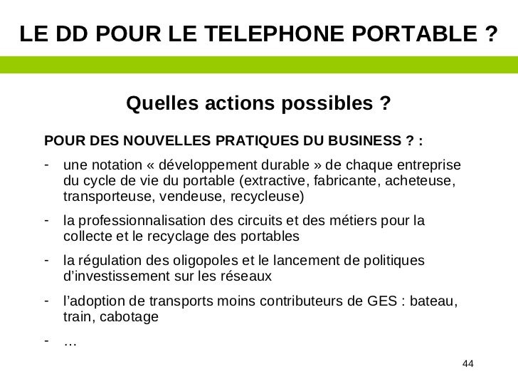 LE DD POUR LE TELEPHONE PORTABLE ?               Quelles actions possibles ? POUR DES NOUVELLES PRATIQUES DU BUSINESS ? : ...