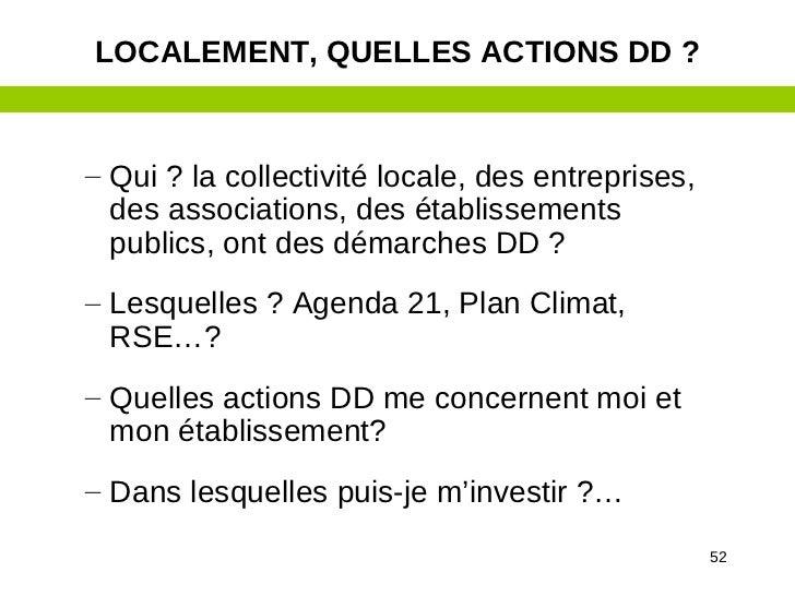 LOCALEMENT, QUELLES ACTIONS DD ?– Qui ? la collectivité locale, des entreprises,  des associations, des établissements  pu...