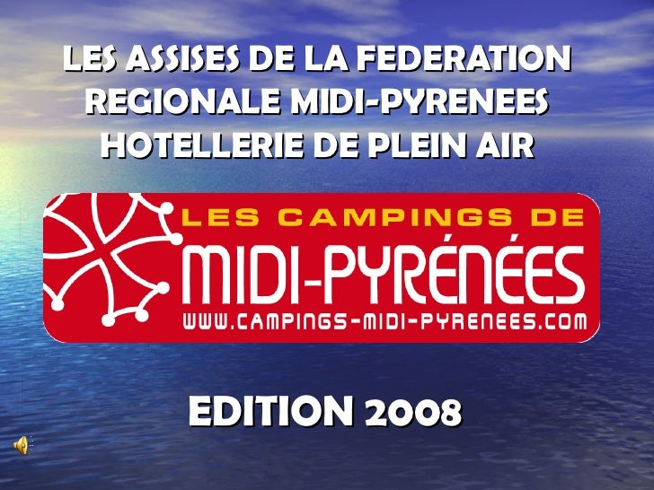 LES ASSISES DE LA FEDERATION REGIONALE MIDI-PYRENEES HOTELLERIE DE PLEIN AIR EDITION 2008