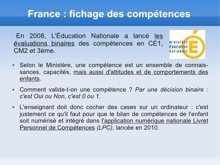 France : fichage des compétences En 2008, LÉducation Nationale a lancé lesévaluations binaires des compétences en CE1,CM2 ...