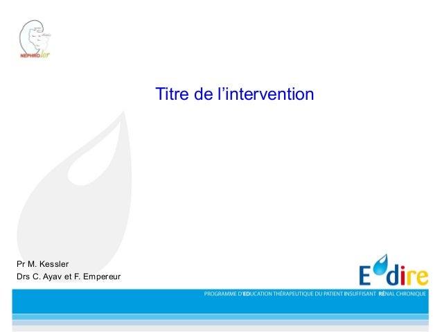 Titre de l'intervention Pr M. Kessler Drs C. Ayav et F. Empereur