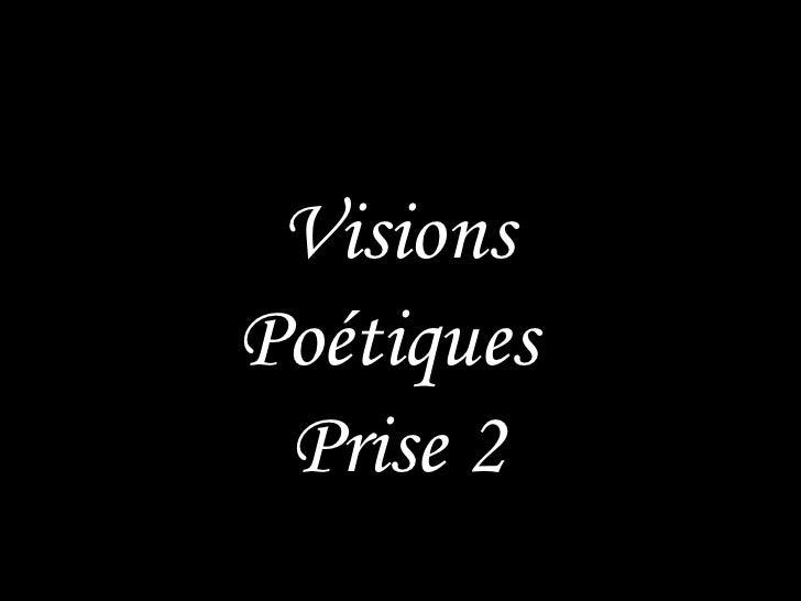 Visions Poétiques  Prise 2