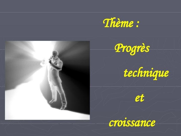 Thème : Progrès  technique et croissance