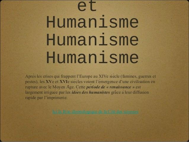 et           Humanisme           Humanisme           HumanismeAprès les crises qui frappent l'Europe au XIVe siècle (fam...