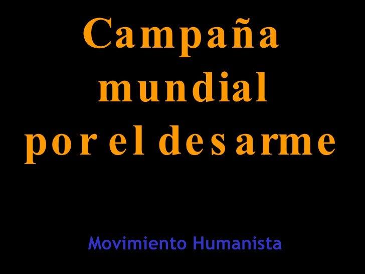 Campaña mundial por el desarme Movimiento Humanista